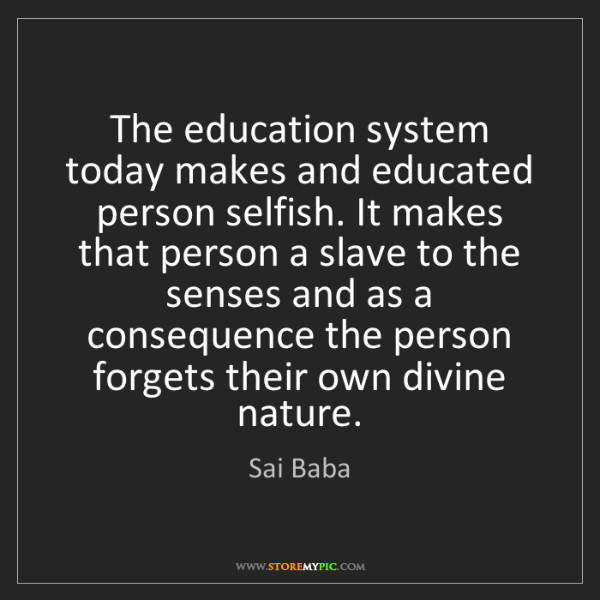 Sai Baba: The education system today makes and educated person...