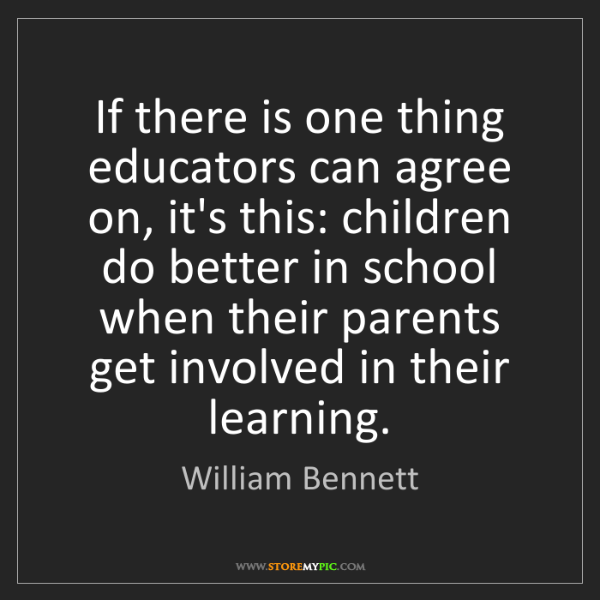 William Bennett: If there is one thing educators can agree on, it's this:...