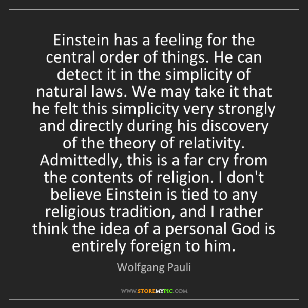 Wolfgang Pauli: Einstein has a feeling for the central order of things....