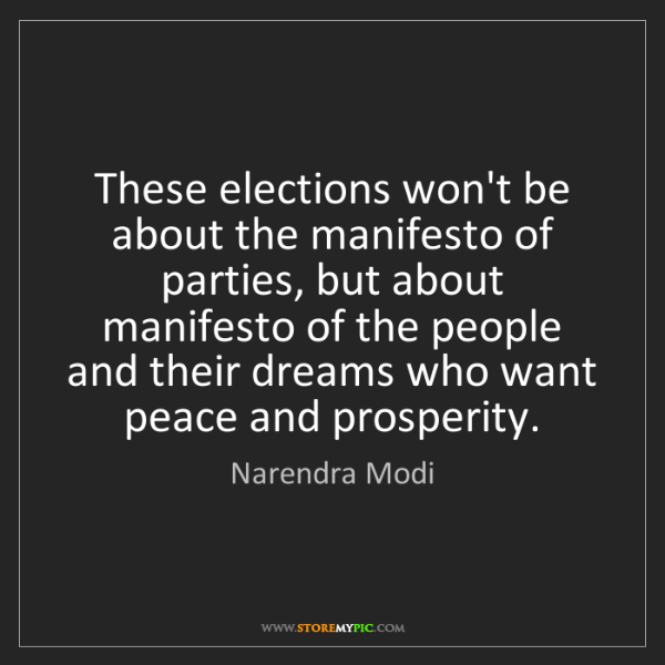 Narendra Modi: These elections won't be about the manifesto of parties,...