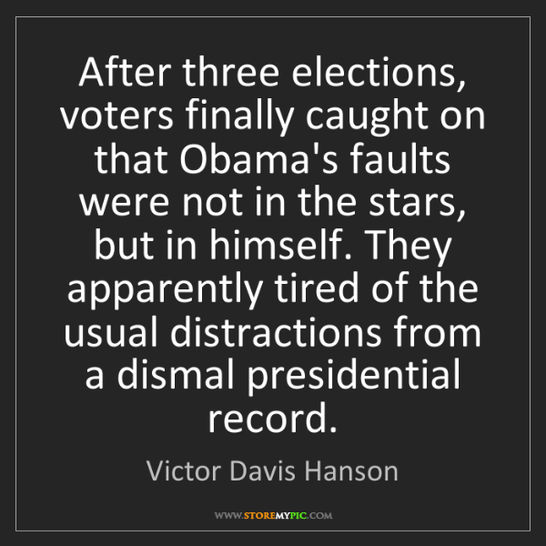 Victor Davis Hanson: After three elections, voters finally caught on that...