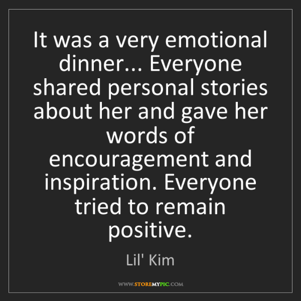 Lil' Kim: It was a very emotional dinner... Everyone shared personal...