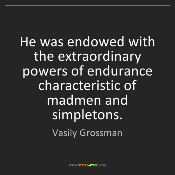 Vasily Grossman: He was endowed with the extraordinary powers of endurance...