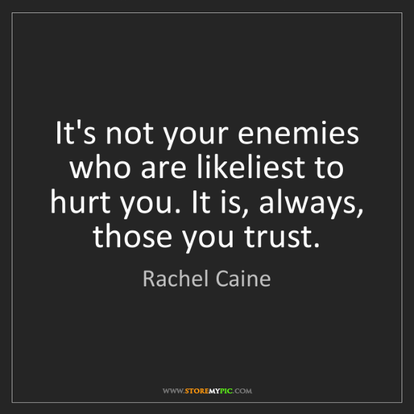 Rachel Caine: It's not your enemies who are likeliest to hurt you....