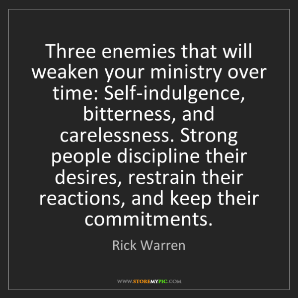 Rick Warren: Three enemies that will weaken your ministry over time:...