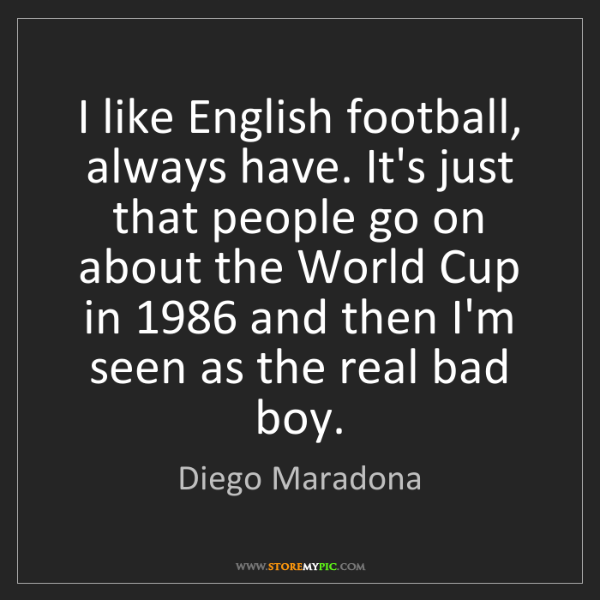 Diego Maradona: I like English football, always have. It's just that...