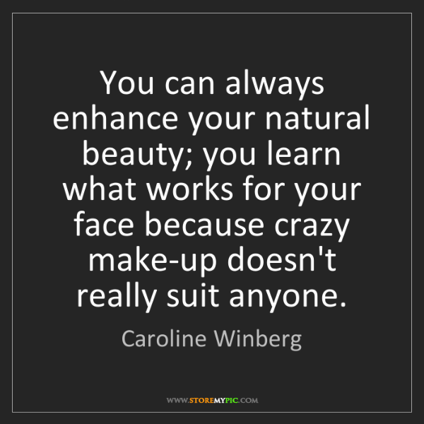 Caroline Winberg: You can always enhance your natural beauty; you learn...