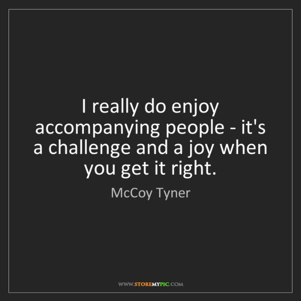 McCoy Tyner: I really do enjoy accompanying people - it's a challenge...
