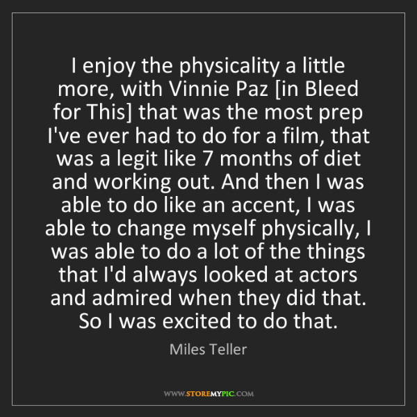 Miles Teller: I enjoy the physicality a little more, with Vinnie Paz...