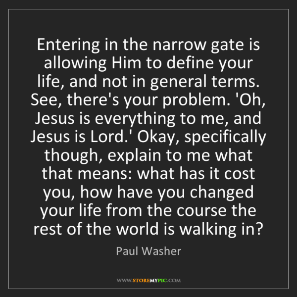 Paul Washer: Entering in the narrow gate is allowing Him to define...