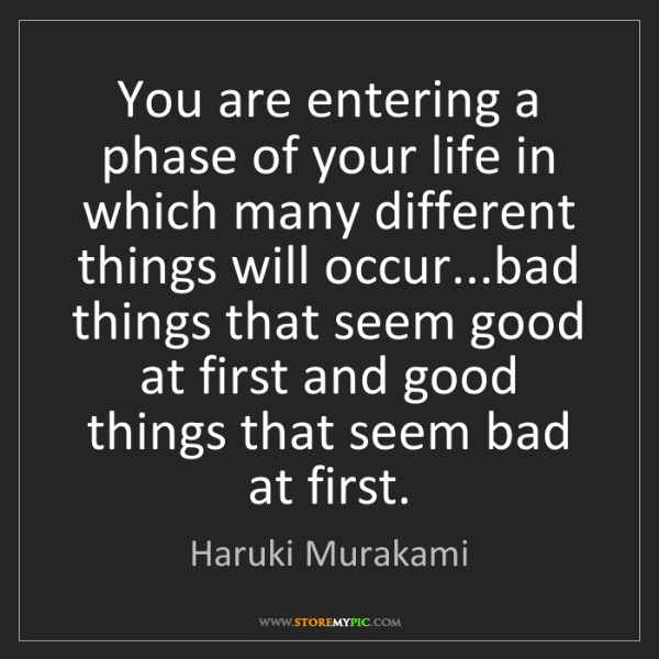 Haruki Murakami: You are entering a phase of your life in which many different...