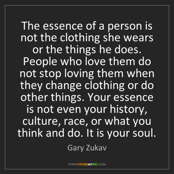 Gary Zukav: The essence of a person is not the clothing she wears...
