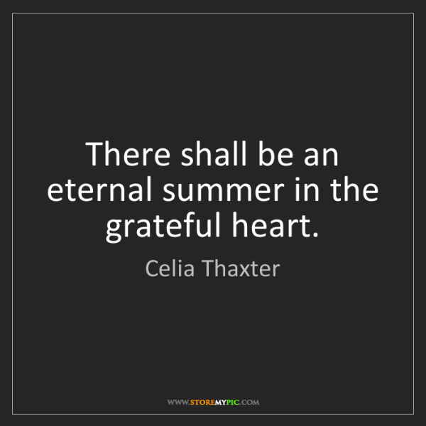 Celia Thaxter: There shall be an eternal summer in the grateful heart.