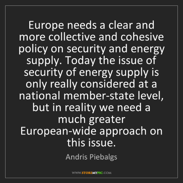 Andris Piebalgs: Europe needs a clear and more collective and cohesive...