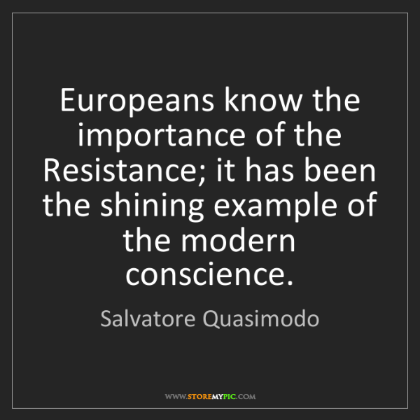 Salvatore Quasimodo: Europeans know the importance of the Resistance; it has...