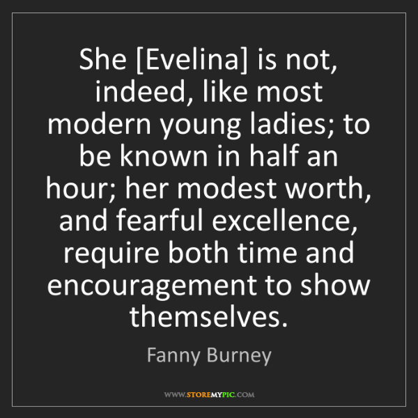 Fanny Burney: She [Evelina] is not, indeed, like most modern young...