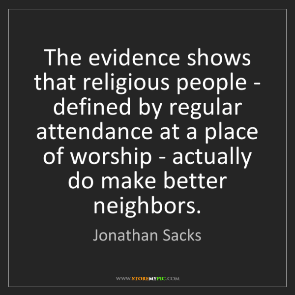 Jonathan Sacks: The evidence shows that religious people - defined by...