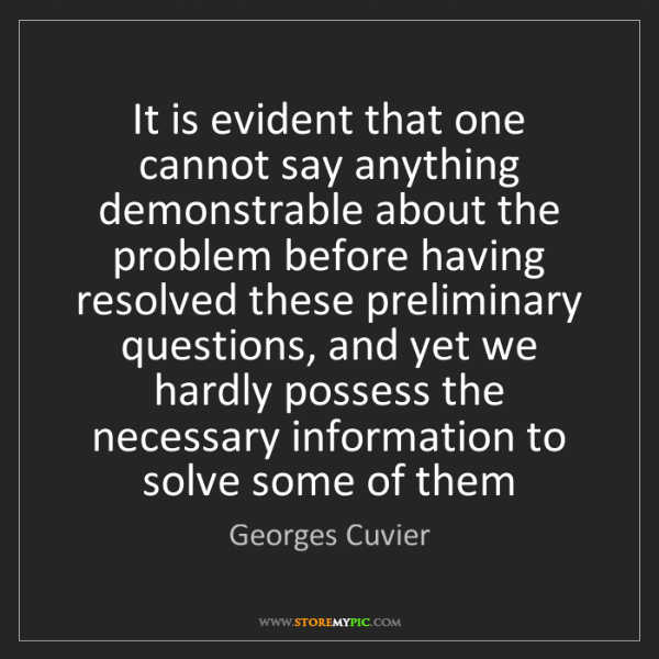 Georges Cuvier: It is evident that one cannot say anything demonstrable...
