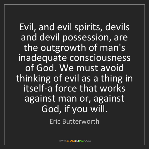 Eric Butterworth: Evil, and evil spirits, devils and devil possession,...