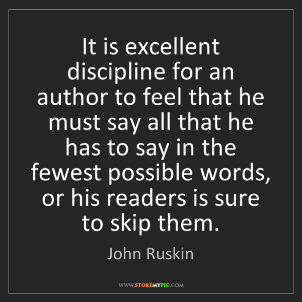John Ruskin: It is excellent discipline for an author to feel that...