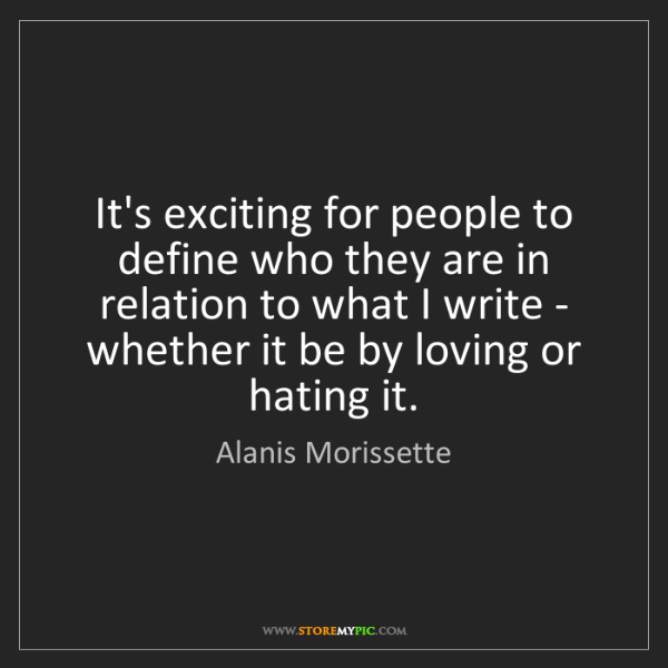 Alanis Morissette: It's exciting for people to define who they are in relation...
