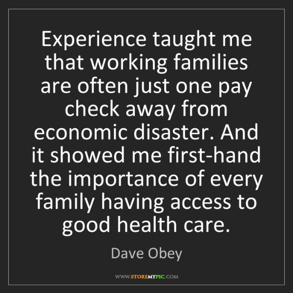 Dave Obey: Experience taught me that working families are often...