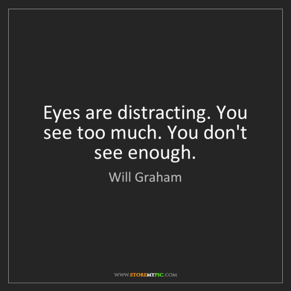 Will Graham: Eyes are distracting. You see too much. You don't see...