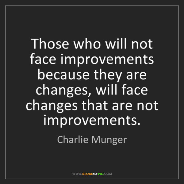 Charlie Munger: Those who will not face improvements because they are...