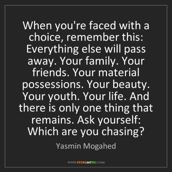 Yasmin Mogahed: When you're faced with a choice, remember this: Everything...