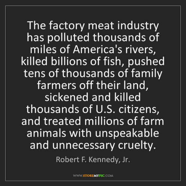 Robert F. Kennedy, Jr.: The factory meat industry has polluted thousands of miles...