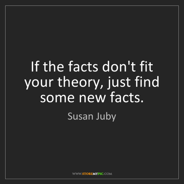Susan Juby: If the facts don't fit your theory, just find some new...