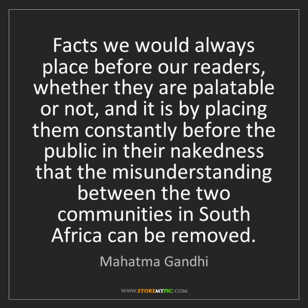 Mahatma Gandhi: Facts we would always place before our readers, whether...