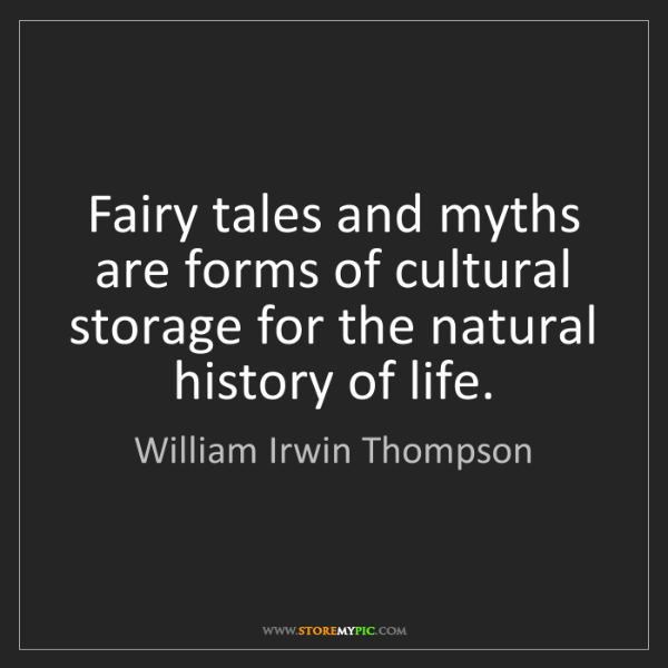 William Irwin Thompson: Fairy tales and myths are forms of cultural storage for...