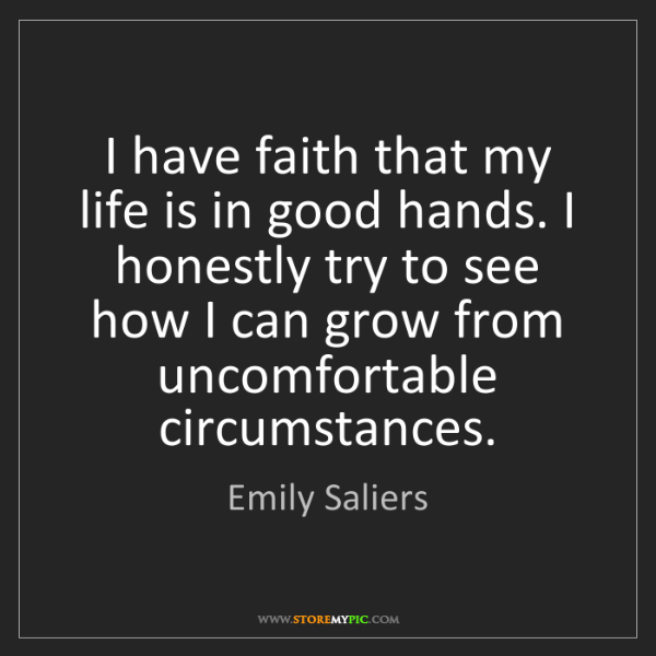 Emily Saliers: I have faith that my life is in good hands. I honestly...