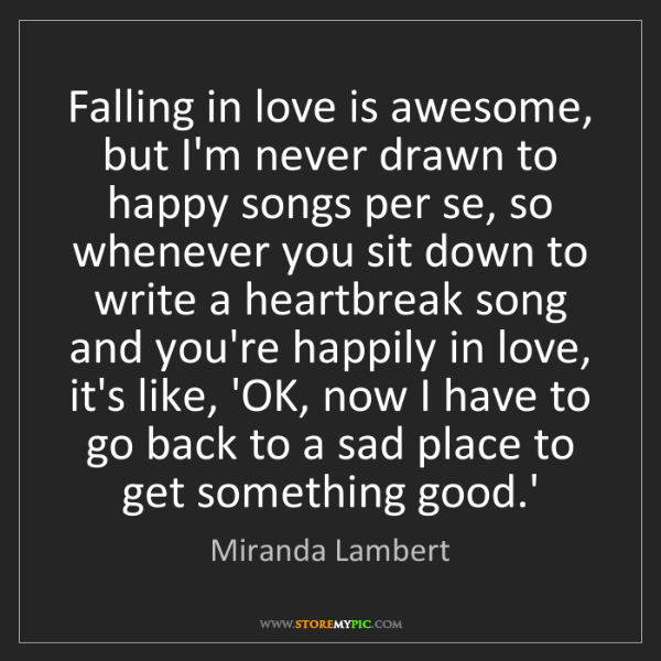 Miranda Lambert: Falling in love is awesome, but I'm never drawn to happy...
