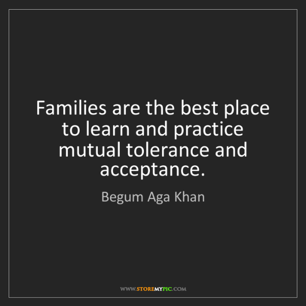 Begum Aga Khan: Families are the best place to learn and practice mutual...