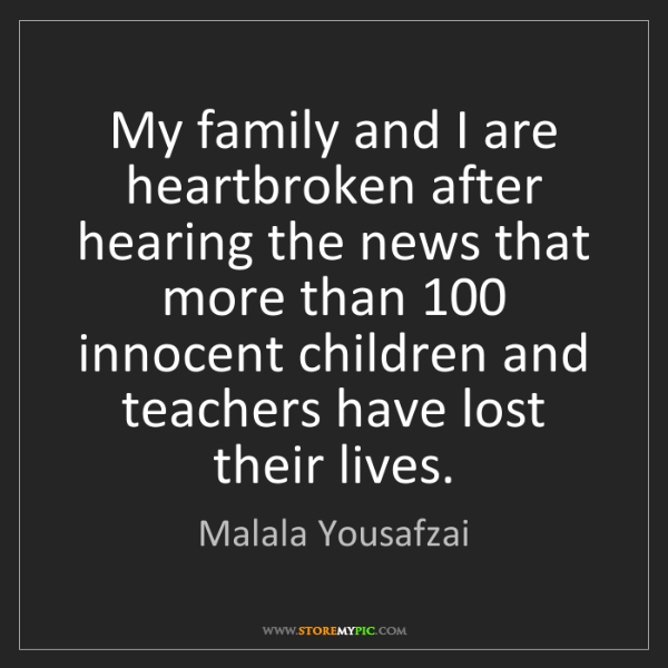 Malala Yousafzai: My family and I are heartbroken after hearing the news...