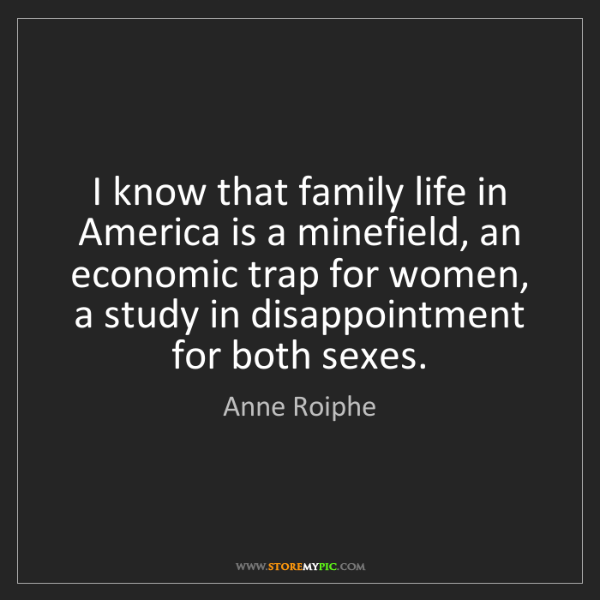 Anne Roiphe: I know that family life in America is a minefield, an...