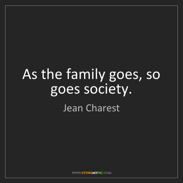 Jean Charest: As the family goes, so goes society.
