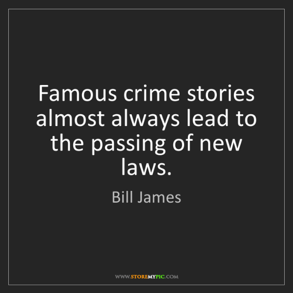 Bill James: Famous crime stories almost always lead to the passing...