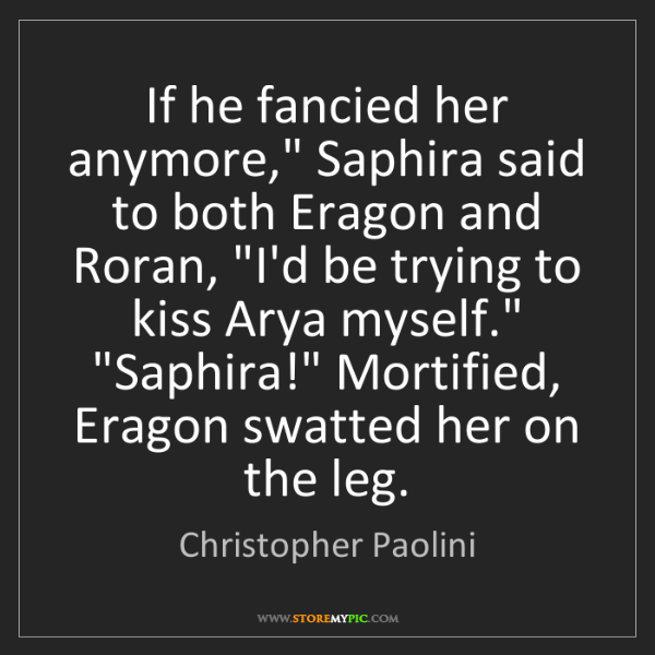 "Christopher Paolini: If he fancied her anymore,"" Saphira said to both Eragon..."