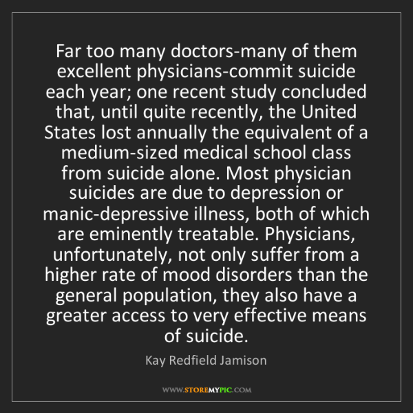 Kay Redfield Jamison: Far too many doctors-many of them excellent physicians-commit...