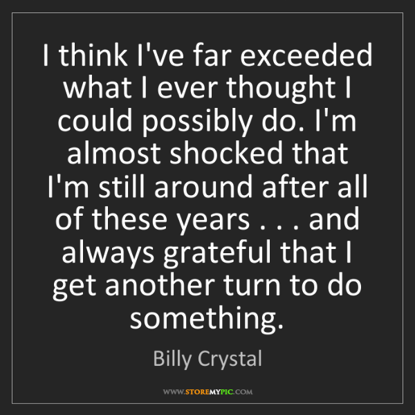 Billy Crystal: I think I've far exceeded what I ever thought I could...