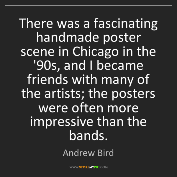 Andrew Bird: There was a fascinating handmade poster scene in Chicago...