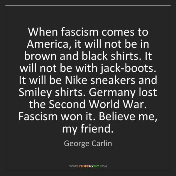 George Carlin: When fascism comes to America, it will not be in brown...