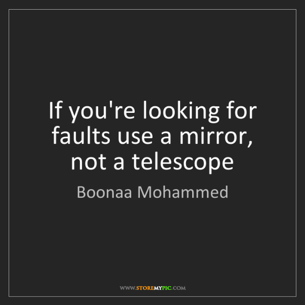 Boonaa Mohammed: If you're looking for faults use a mirror, not a telescope
