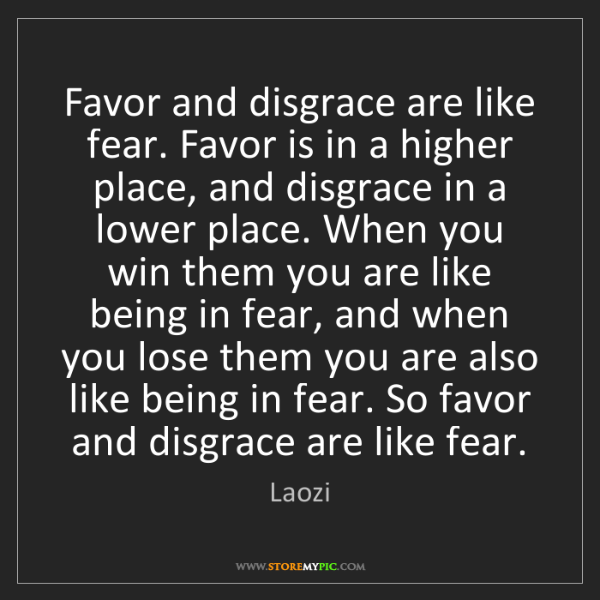 Laozi: Favor and disgrace are like fear. Favor is in a higher...