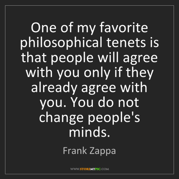 Frank Zappa: One of my favorite philosophical tenets is that people...