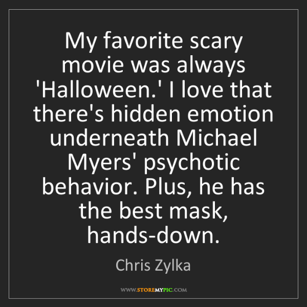 Chris Zylka: My favorite scary movie was always 'Halloween.' I love...