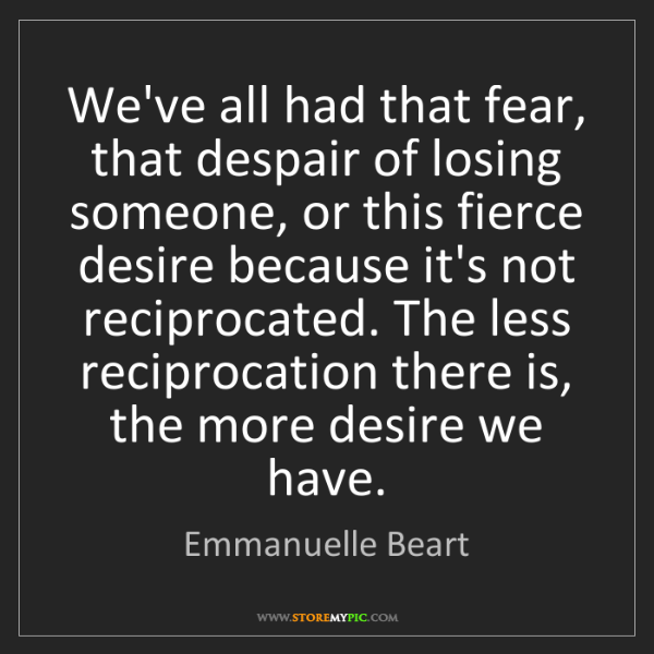 Emmanuelle Beart: We've all had that fear, that despair of losing someone,...
